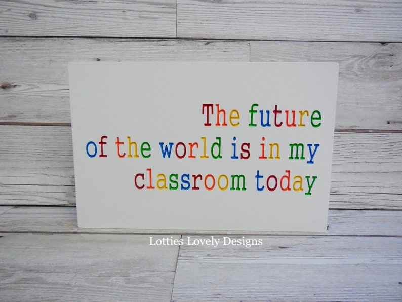 The future of the world is my classroom today teacher quote image 0