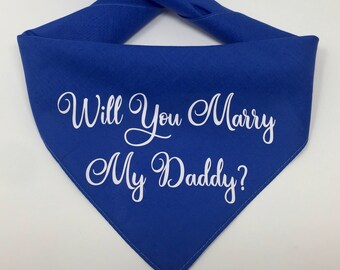 Will You Marry My Daddy? Dog Bandana, Dog Marriage Proposal, Marriage Proposal Idea, Wedding, Engagement, Proposal, Unique Proposal