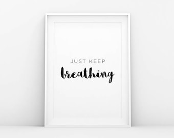 Just Keep Breathing - Quote Print - Motivation Print - Inspiration Print - Print Quote - Printable Wall Art - Affiche Scandinave - Nordic