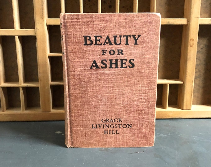 Beauty for Ashes by Grace Livingston Hill Hardcover Book