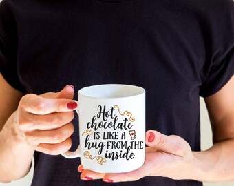Hot Chocolate is Like a Hug from the Inside Coffee Mug