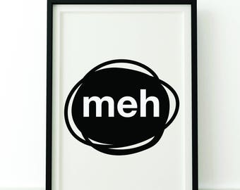 efd6137db25 Meh Quote PRINT - Adorable print - Use as wall art in home or office