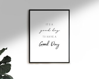 It's a Good Day to Have a Good Day Printable Quote: Printable Quote Wall Art, Simple Printable Quote, Inspirational Quotes Wall Art