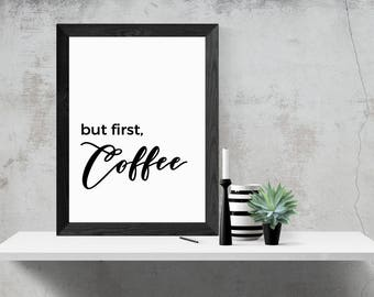 But First Coffee, A4, A3 Printable Wall Art, Instant Download, Motivational Quote, Black and White Print,