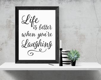 Life Is Better When You're Laughing, A4, A3 Printable Wall Art, Instant Download, Motivational Quote, Black and White,