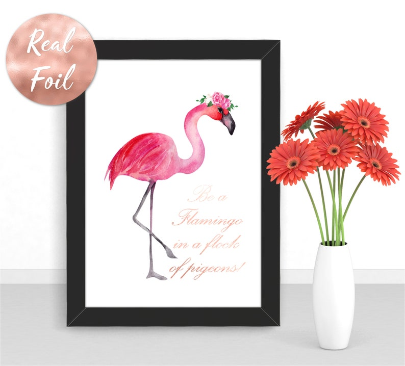 Real Foil Print  Be A Flamingo in a Flock of Pigeons Quote  image 0