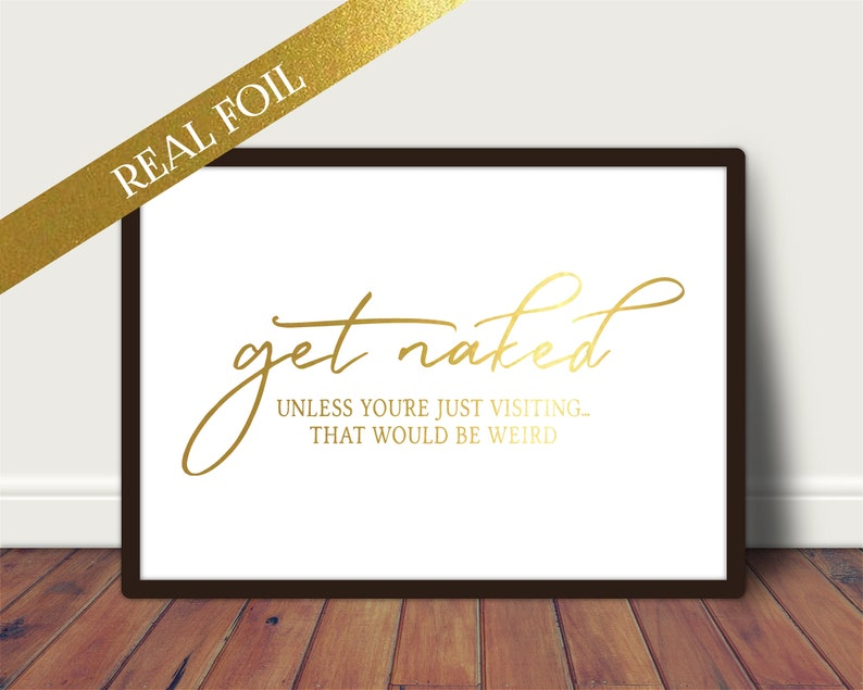 Foil Print  Get Naked Funny Bathroom Quote  Unframed A4/A5 image 0