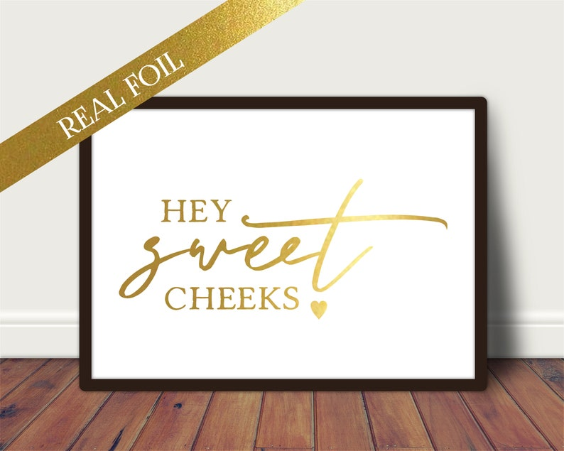 A4 Foil Print  Hey Sweet Cheeks Quote  Unframed A4/A5 Foiled image 0