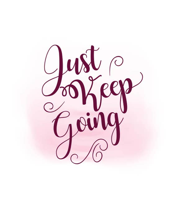 Image result for just keep going