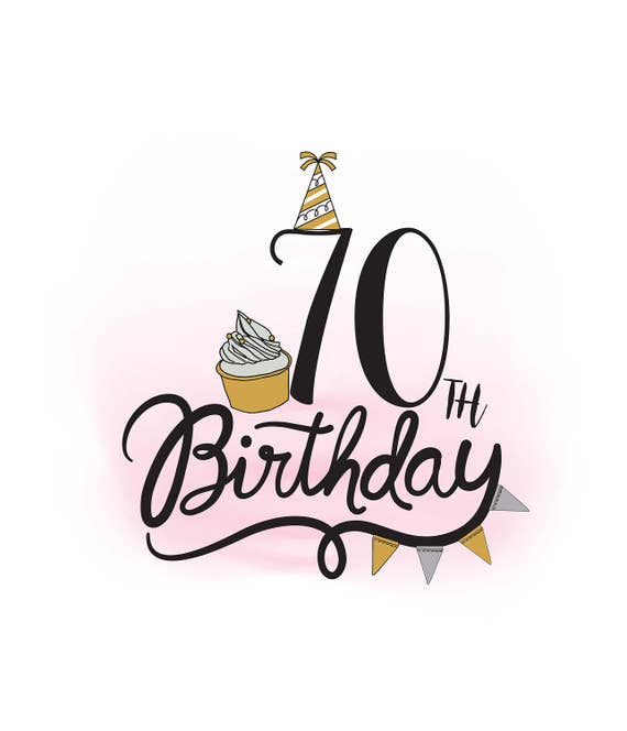 70th birthday svg clipart birthday quote cupcake svg etsy