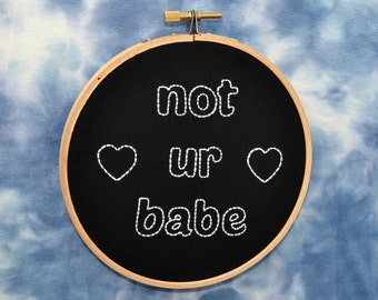 not ur babe hand embroidery hoop art. 5 inch hoop.