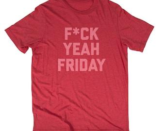 F*CK Yeah Friday Weekend Funny Fun Men's or Women's T-Shirt