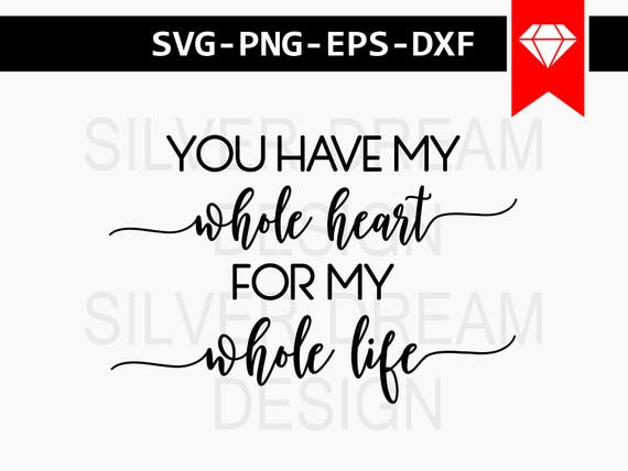You Have My Whole Heart For My Whole Life Svg File Marriage Etsy