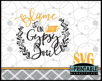 Gypsy Svg File, Bohemian SVG, Blame It On My Gypsy Soul SVG File, Boho Inspired SVG File, Silhouette and Cricut Cut Files in Svg / Eps / Ai