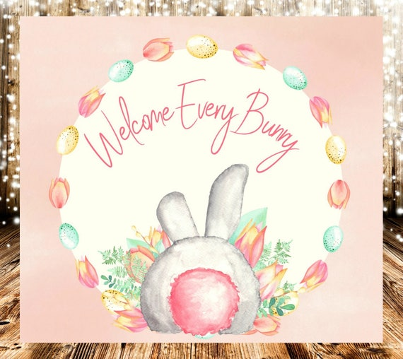 Welcome Every Bunny Welcome Sign Digital Printable Etsy