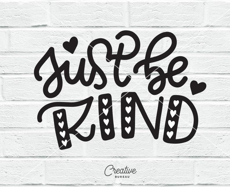 Just Be Kind SVG DXF Cut File,Inspirational Quote Svg Kindness Quote Svg Be Kind Svg Cut File Kindness Saying Svg Motivational Quote Svg