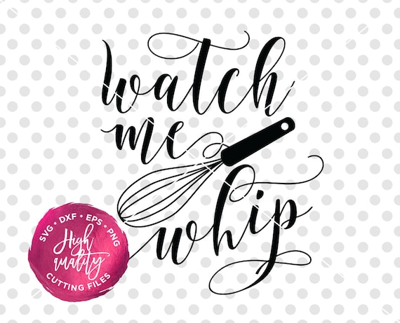 Watch Me Whip Svg Dxf Cut File Kitchen Svg Dxf Cut File Etsy