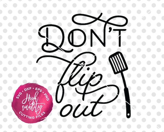 Don T Flip Out Svg Dxf Cut File Kitchen Svg Dxf Cut File Etsy