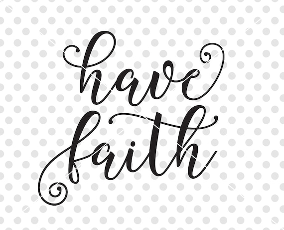 Have Faith Svg Dxf Cutting File Christian Svg Dxf Cutting Etsy
