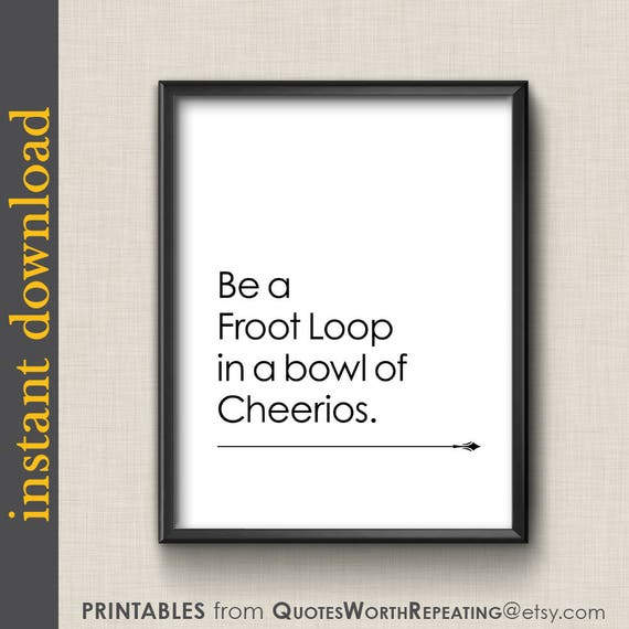 Be A Froot Loop Printable Wall Art Funny Quote Print Etsy