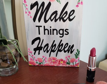 Make Things Happen Inspirational Art Quote Wall Sign or Tabletop Sign