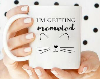 Engagement mug, cat lover wedding, cat wedding gift, meowied, newly engaged gift for bride, getting meowied, im getting meowied, mug