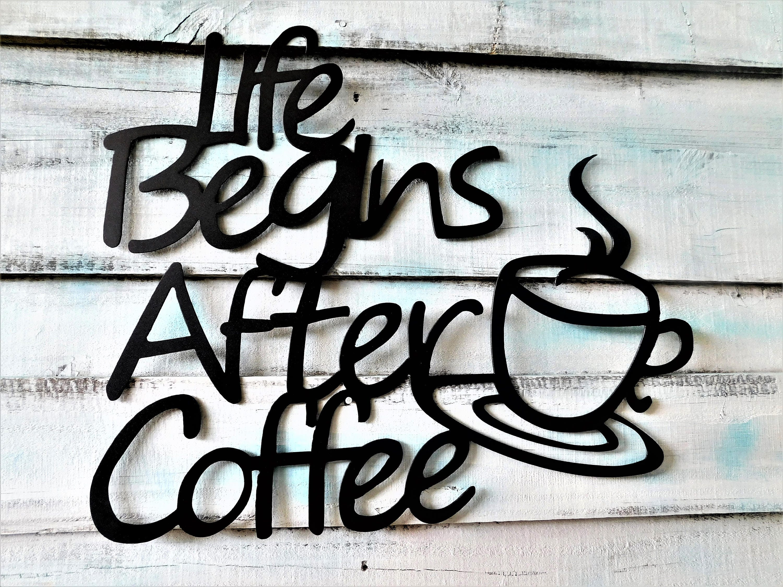 Metal Coffee Sign Life Begins After Coffee Coffee Farmhouse Sign
