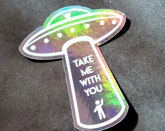Take me with you   UFO Alien - Holographic sticker