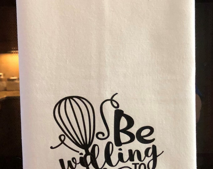 Be Willing to take a Whisk -Funny Dish Towels  Housewarming Gift - Funny Towels - Gift For Mom - Wedding Gift- Wedding Shower Gift