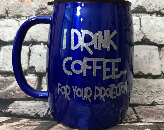 I drink Coffee for your protection..Stainless Steel Double Insulated Coffee Cup,Free Shipping when ordered on DKWITTLEONES.BOUTIQUE