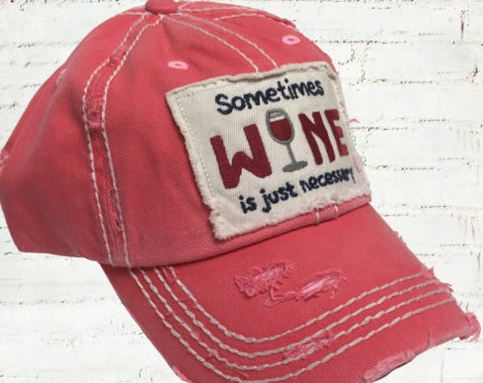 Sometimes Wine is just necessary Washed Vintage Ball Cap Unstructured Hat,Best Friend Gift