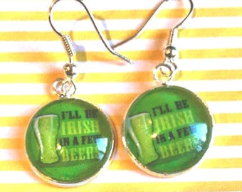 I'll Be Irish in a Few Beers cabochon earrings- 16mm