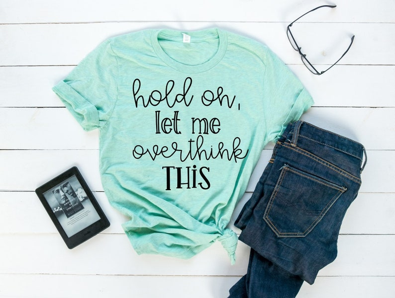 990652b7 Hold On Let Me Overthink This Tee // Funny Women's Plus   Etsy