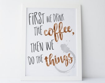 """Coffee Print - Kitchen Watercolor """"First We Drink the Coffee, then We Do the Things"""" Printable -  Instant Download - Housewarming Gift"""