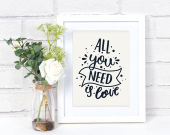 All you need is love Wall Art - Love Quote Signs - Love Quote Print - Love Sign - Love Wall Decor - Love Artwork - Black White Wall Art