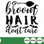 Broom Hair Don't Care SVG Cut File - Halloween Cut File - Witch Cut File - Funny Halloween Sublimation Design - Witch Hair - Witches Broom