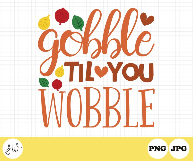 Gobble Til You Wobble PNG File  Fall Clipart  Thanksgiving image 0