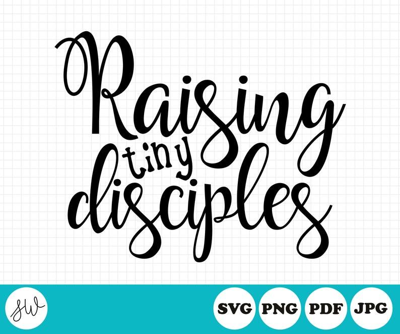 Raising Tiny Disciples  Psalm 127:4  SVG Cut File  Cutting image 0