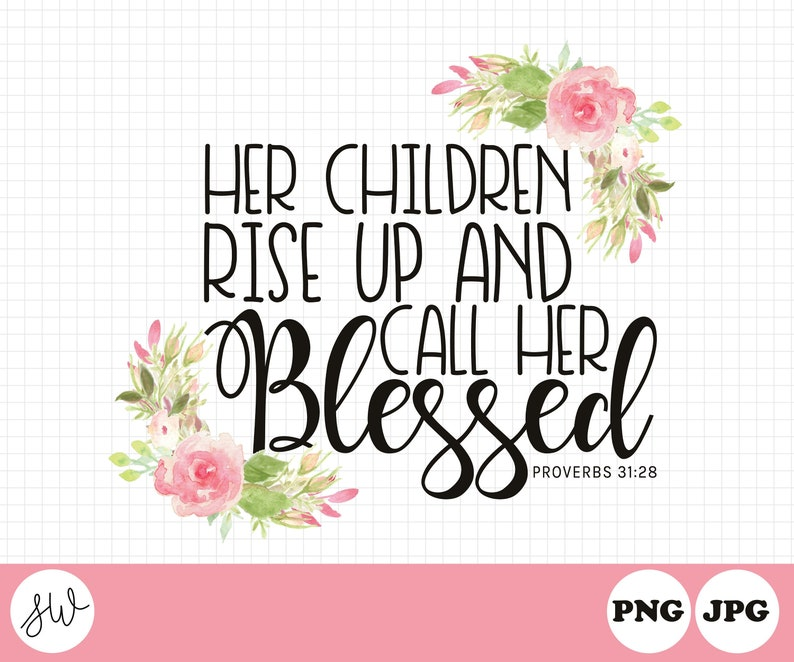 Her Children Rise Up and Call Her Blessed  Proverbs 31:38  image 0