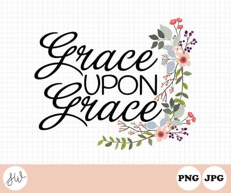 Grace Upon Grace  God's Grace  He Gives Me Grace  Bible image 0