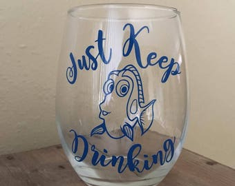 Just Keep Drinking - Finding Dory - Disney Wine Glass - Dory Wine Glass - Dory Mason Jar - Dory Mug - Finding Nemo - Funny Wine Glass - Gift