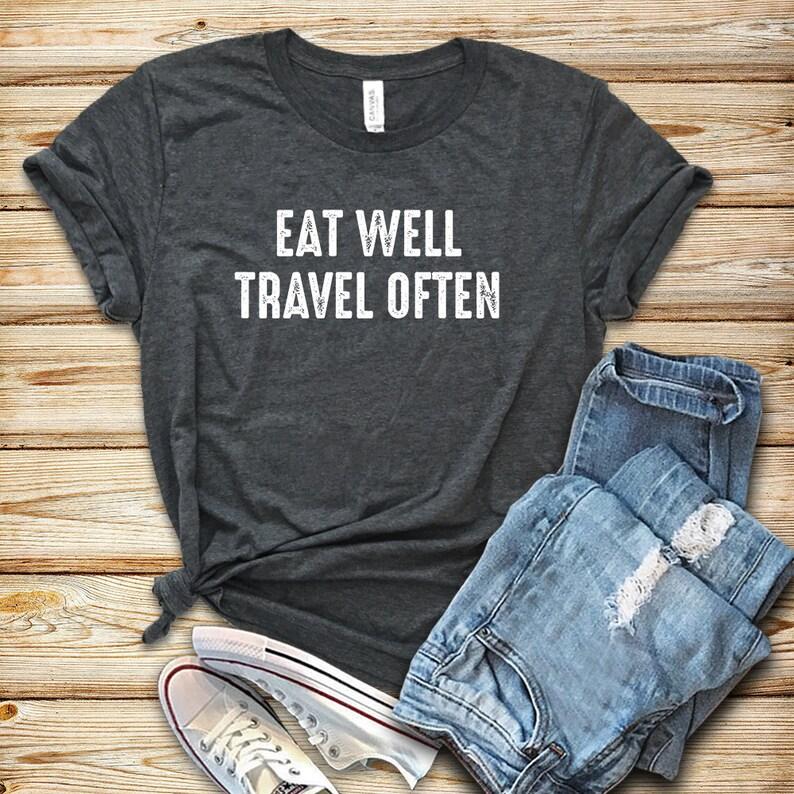 Eat Well Travel Often / Shirt / Tank Top / Hoodie / Travel image 0