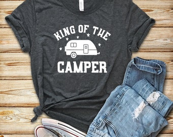 King Of The Camper / Shirt / Tank Top / Hoodie / RV Shirt / RV Gift / Camping Shirt / Camping Gift / Camper Shirt / Funny rv Shirt