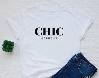 81024747 CHIC happens T-shirt women or unisex funny chic shirt sassy stylish top tee  shirt