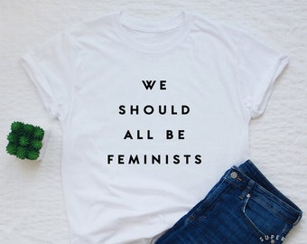 189125b5b Feminist shirt, we should all be feminists T-shirt, womens or unisex  feminist slogan shirt, feminist stylish fashion tee