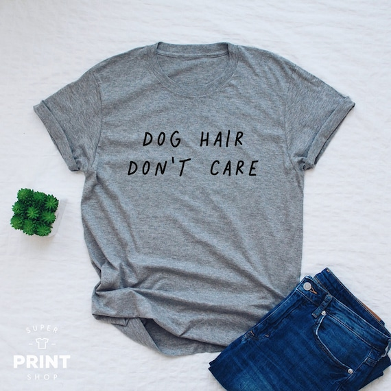 Dog Hair Don/'t Care Funny Dogs Lovers T-shirt  S M L XL  Fun T-shirt Quote Paw Prints