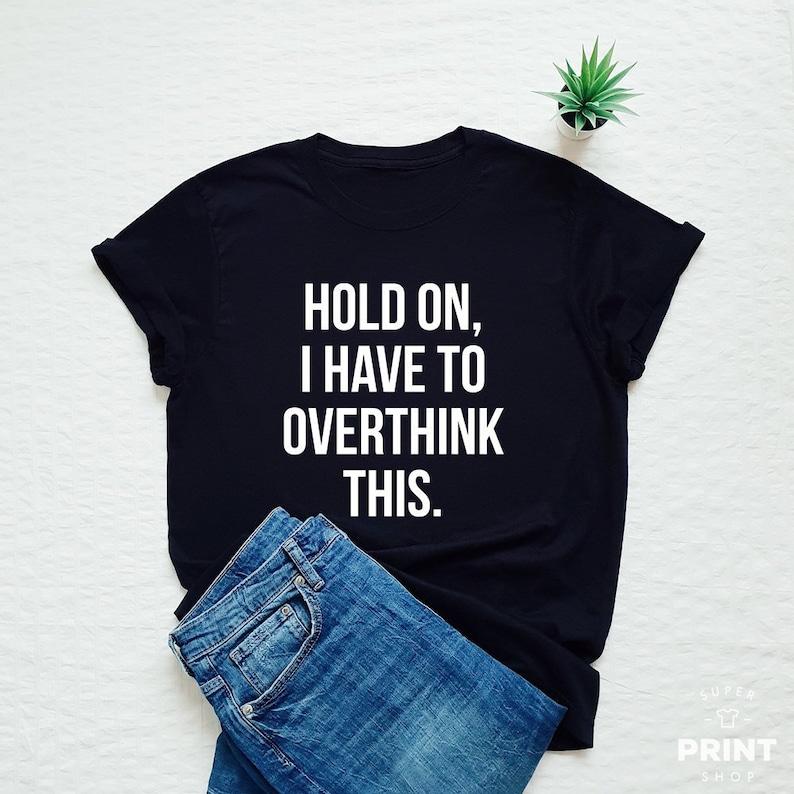 Citaten Grappig Cadeau : Vasthouden ik moet overthink dit hemd grappige overthinker etsy