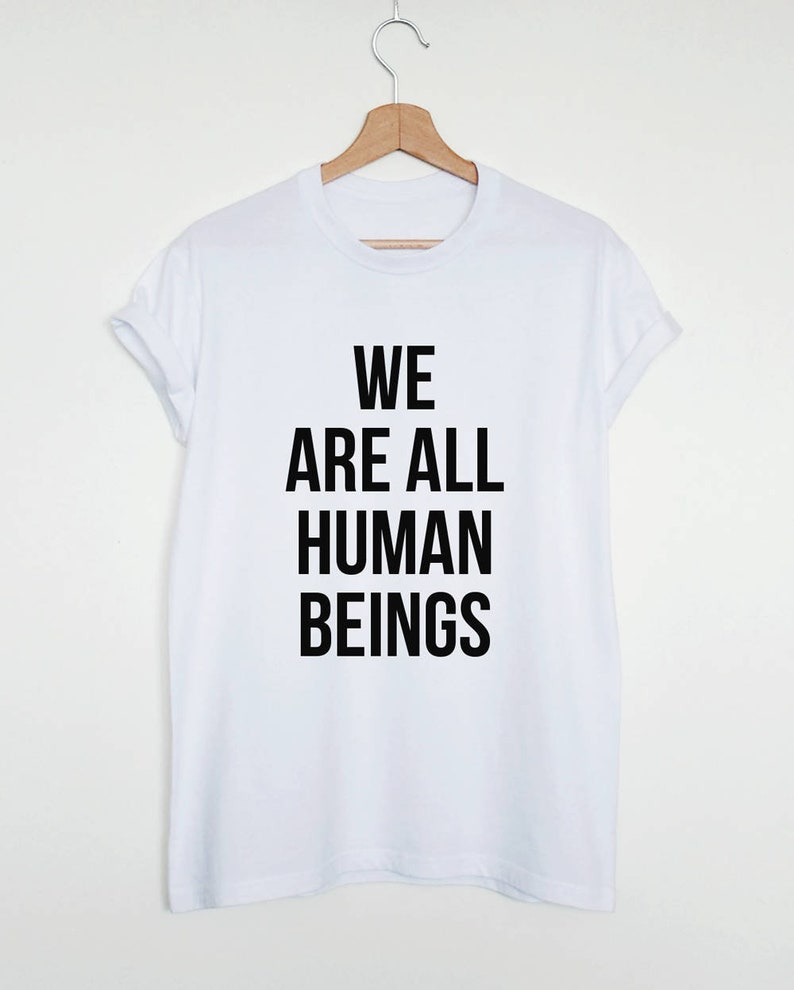 We Are All Human Beings T Shirt Human Rights Shirt Unisex Or Etsy