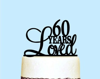 Custom 60 Years Loved Cake Topper 60th Birthday Sixtieth Anniversary Sixty Happy
