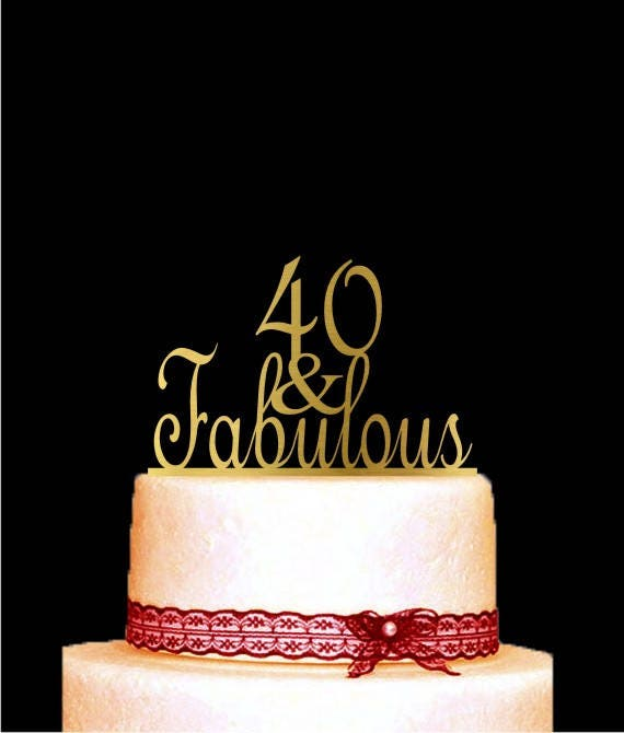 40 And Fabulous Cake Topper 40th Birthday Cake Topper Gold Etsy